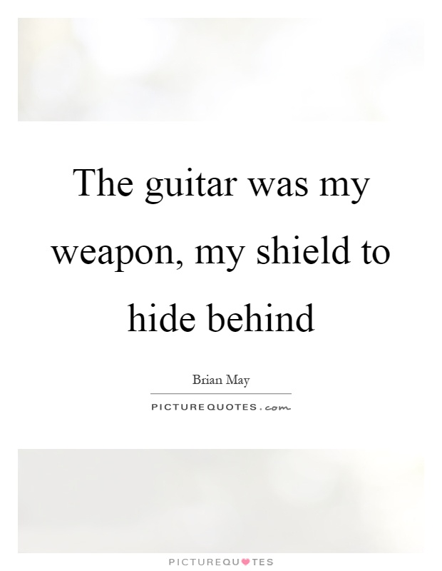 The guitar was my weapon, my shield to hide behind Picture Quote #1