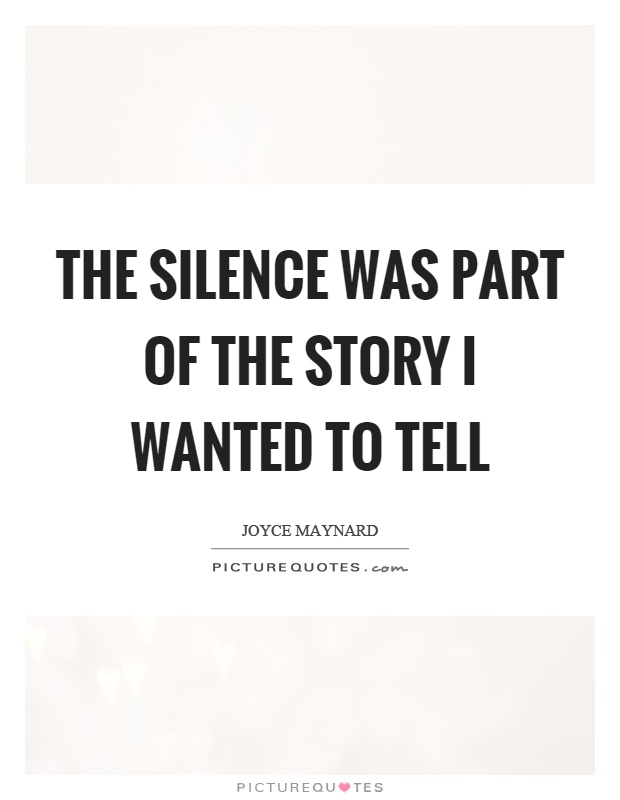 The silence was part of the story I wanted to tell Picture Quote #1