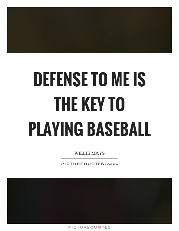 Defense to me is the key to playing baseball Picture Quote #1