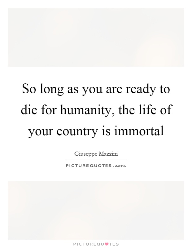So long as you are ready to die for humanity, the life of your country is immortal Picture Quote #1