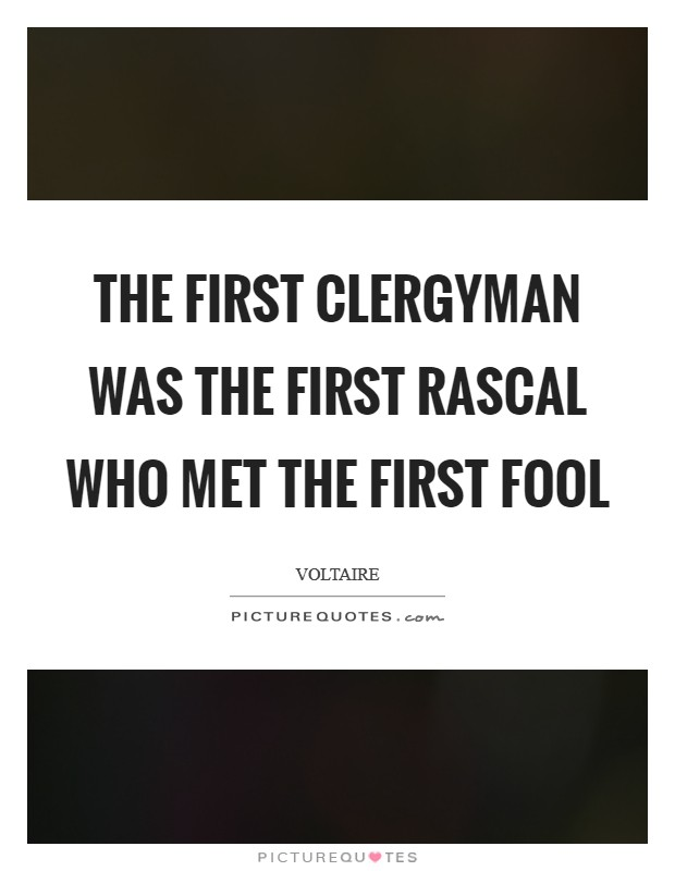 The first clergyman was the first rascal who met the first fool Picture Quote #1