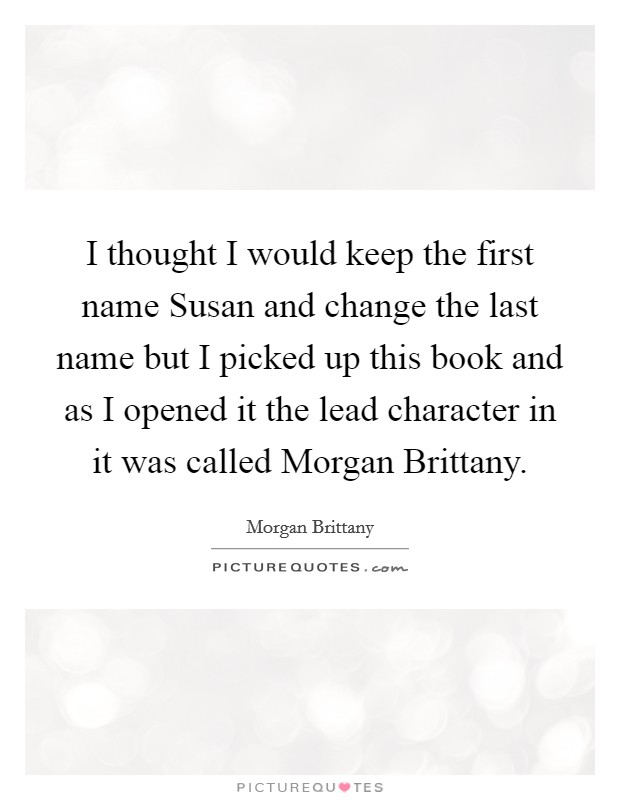 I Thought Would Keep The First Name Susan And Change Last But
