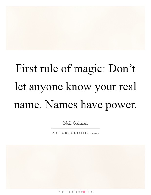 First rule of magic: Don't let anyone know your real name. Names have power Picture Quote #1