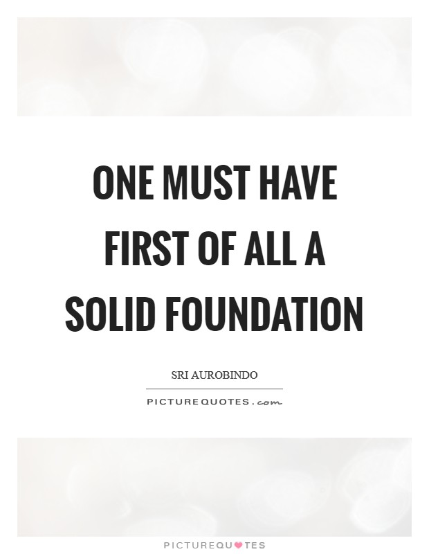 One must have first of all a solid foundation Picture Quote #1