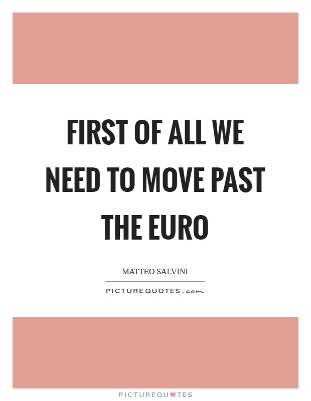 First of all we need to move past the euro Picture Quote #1