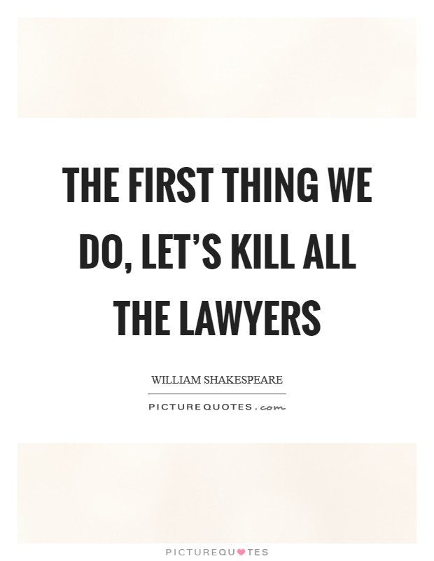 The first thing we do, let's kill all the lawyers Picture Quote #1