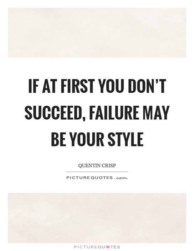 If at first you don't succeed, failure may be your style Picture Quote #1