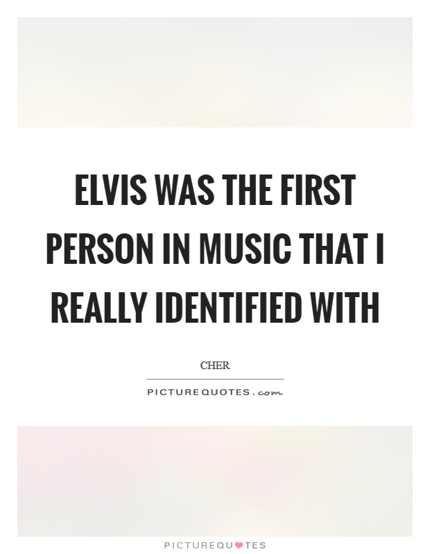 Elvis was the first person in music that I really identified with Picture Quote #1
