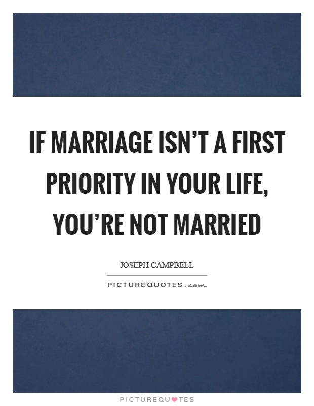 If You Re Not First You Re Last Quote: If Marriage Isn't A First Priority In Your Life, You're