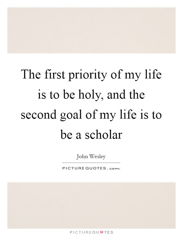 The first priority of my life is to be holy, and the second goal of my life is to be a scholar Picture Quote #1