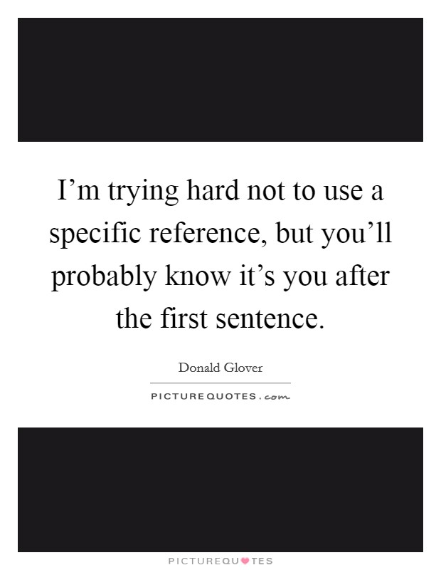 I'm trying hard not to use a specific reference, but you'll probably know it's you after the first sentence Picture Quote #1