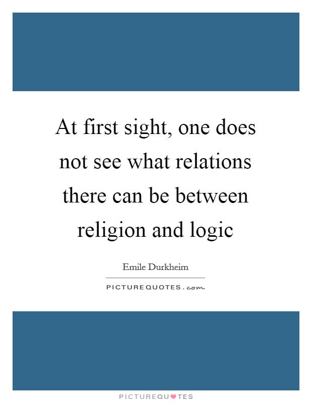 At first sight, one does not see what relations there can be between religion and logic Picture Quote #1