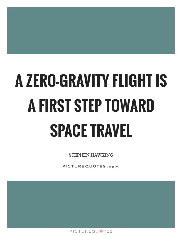 A zero-gravity flight is a first step toward space travel Picture Quote #1