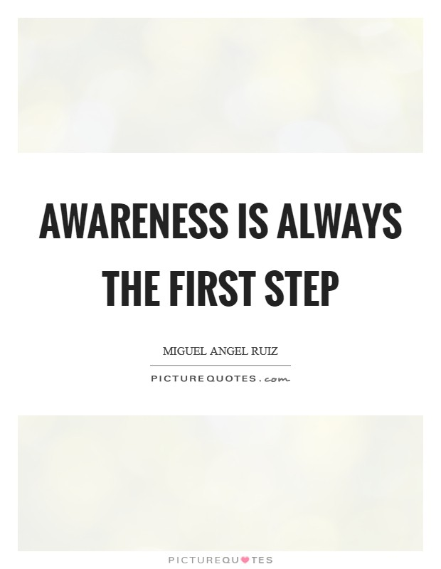 Awareness is always the first step Picture Quote #1