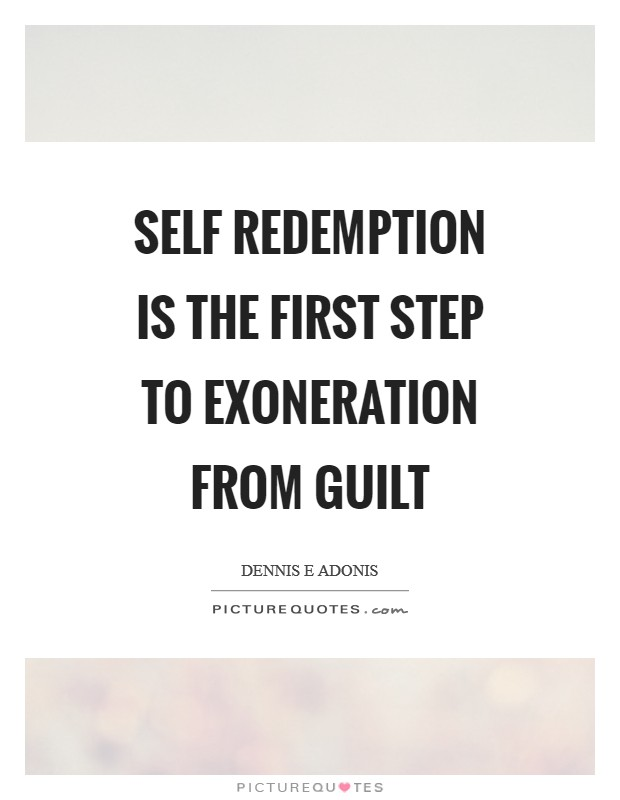Self redemption is the first step to exoneration from guilt Picture Quote #1