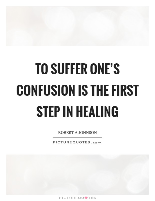 To suffer one's confusion is the first step in healing Picture Quote #1