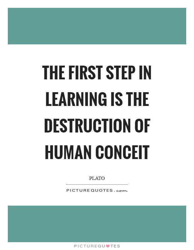 The first step in learning is the destruction of human conceit Picture Quote #1