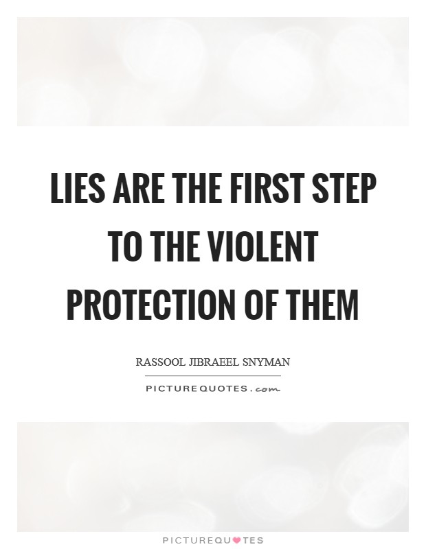 Lies are the first step to the violent protection of them Picture Quote #1