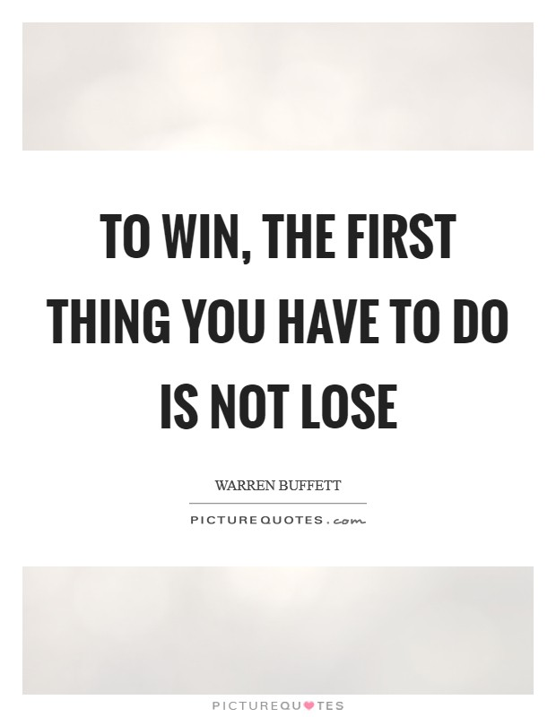 To win, the first thing you have to do is not lose Picture Quote #1