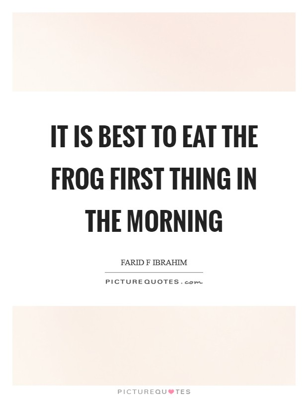 It is best to eat the frog first thing in the morning Picture Quote #1