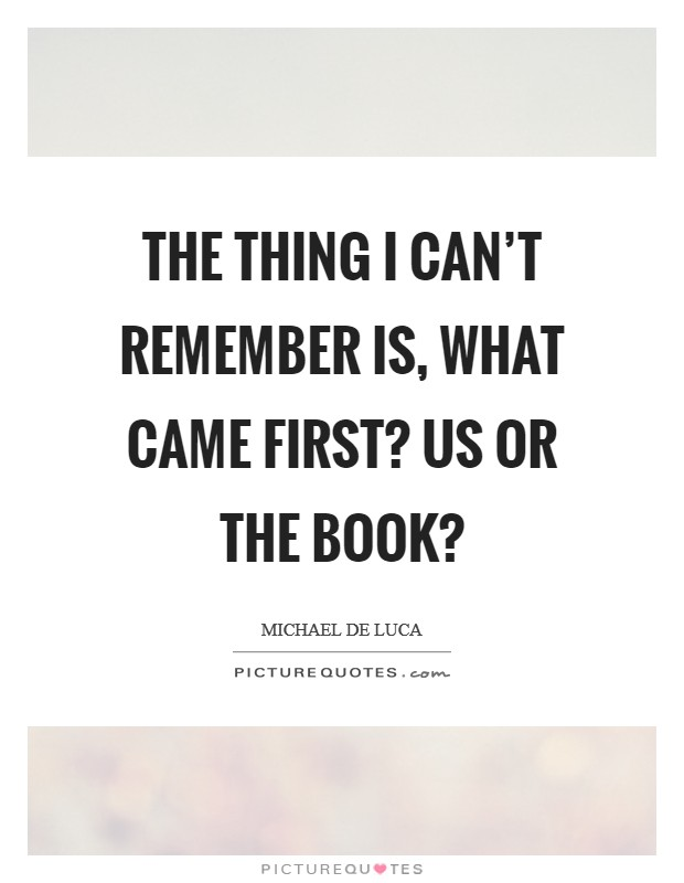 The thing I can't remember is, what came first? Us or the book? Picture Quote #1