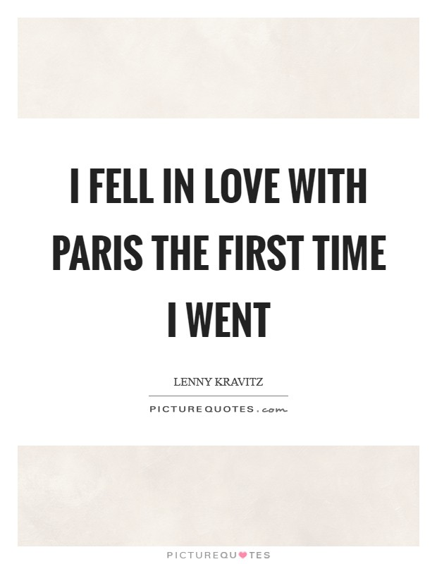 I fell in love with Paris the first time I went Picture Quote #1
