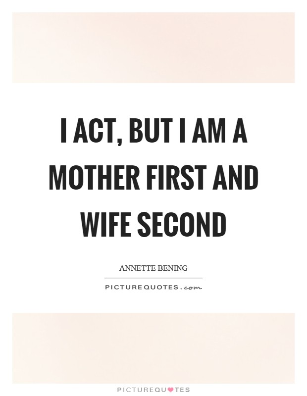 I act, but I am a mother first and wife second Picture Quote #1