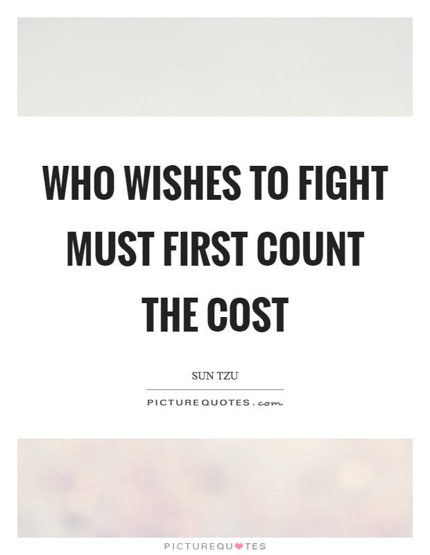 Who wishes to fight must first count the cost Picture Quote #1