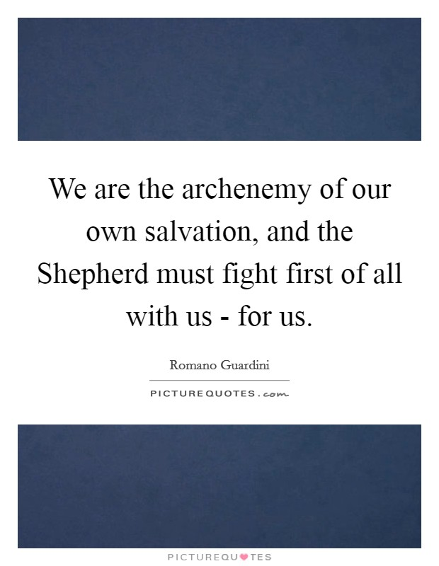We Are The Archenemy Of Our Own Salvation  And The Shepherd Must