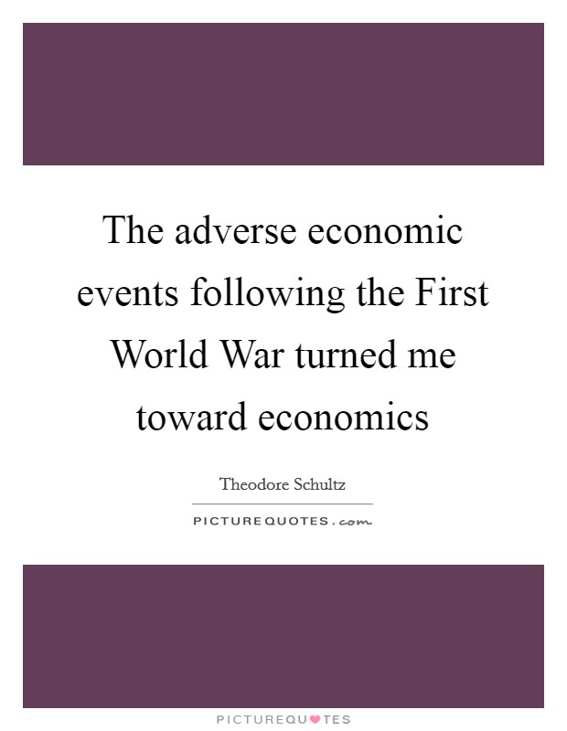 The adverse economic events following the First World War turned me toward economics Picture Quote #1