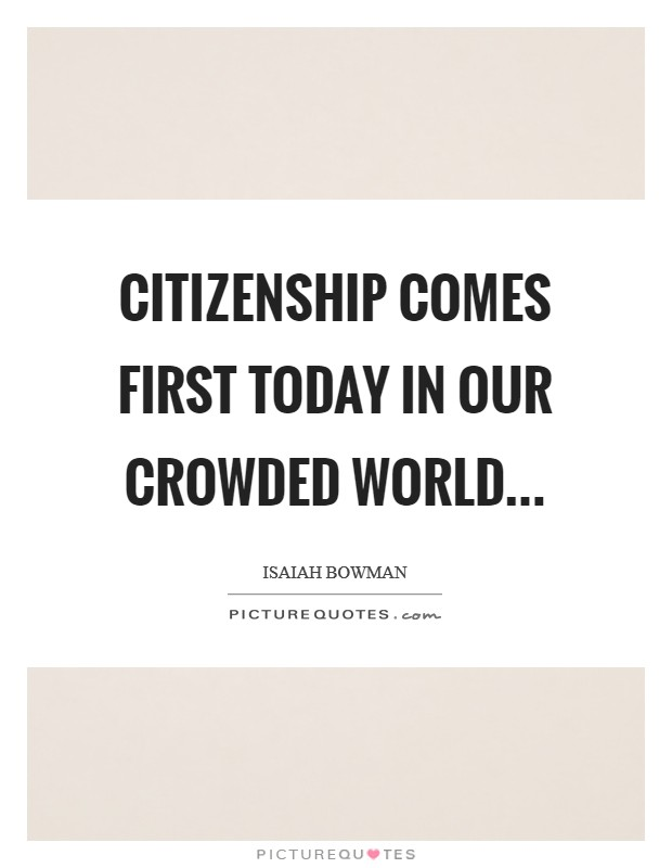 Citizenship comes first today in our crowded world Picture Quote #1