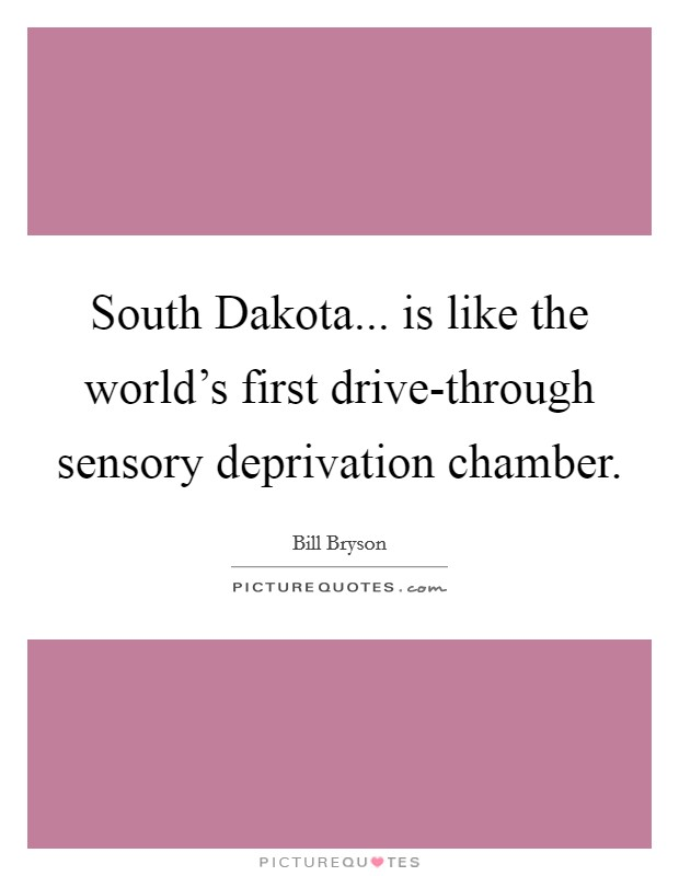 South Dakota... is like the world's first drive-through sensory deprivation chamber Picture Quote #1