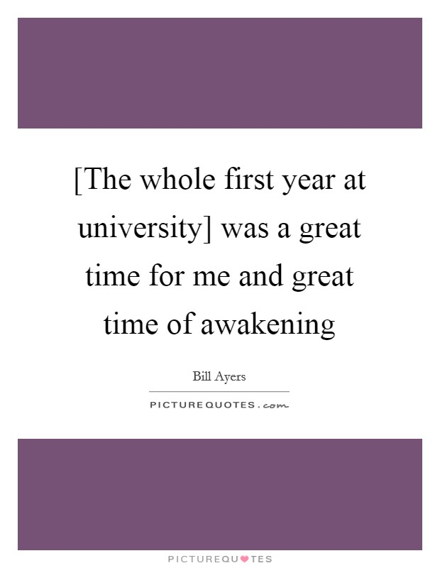 [The whole first year at university] was a great time for me and great time of awakening Picture Quote #1