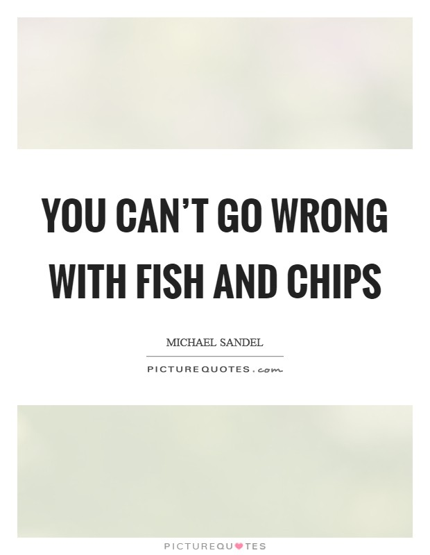 You can't go wrong with fish and chips Picture Quote #1