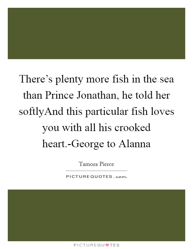 There 39 s plenty more fish in the sea than prince jonathan for Plenty more fish