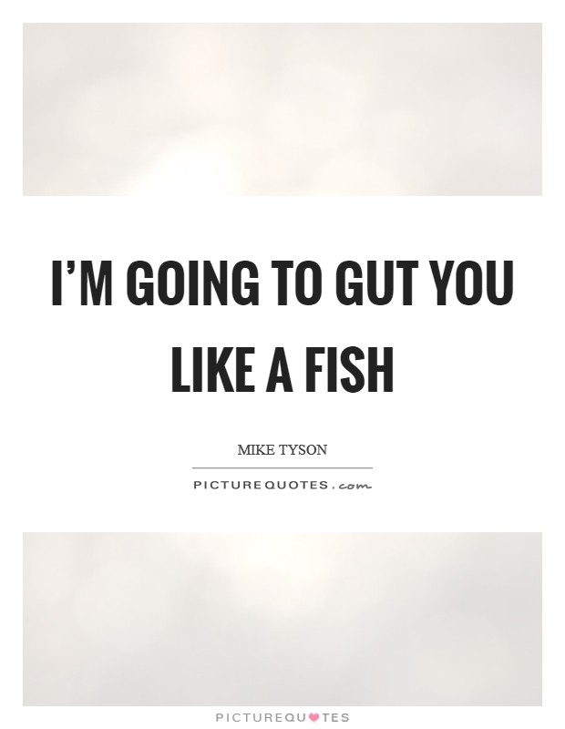 I'm going to gut you like a fish Picture Quote #1