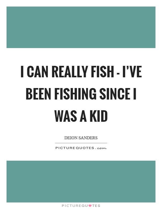 I can really fish - I've been fishing since I was a kid Picture Quote #1