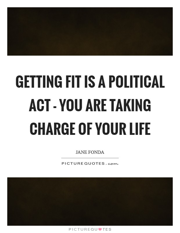 Getting fit is a political act - you are taking charge of your life Picture Quote #1