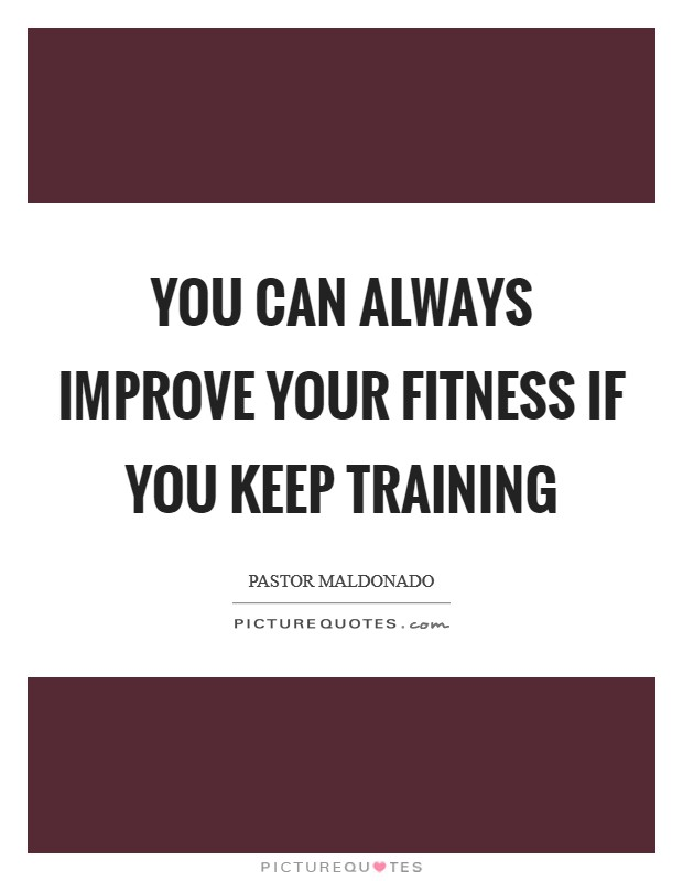 You can always improve your fitness if you keep training Picture Quote #1