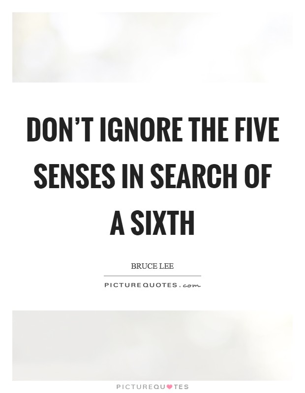 Don't ignore the five senses in search of a sixth Picture Quote #1