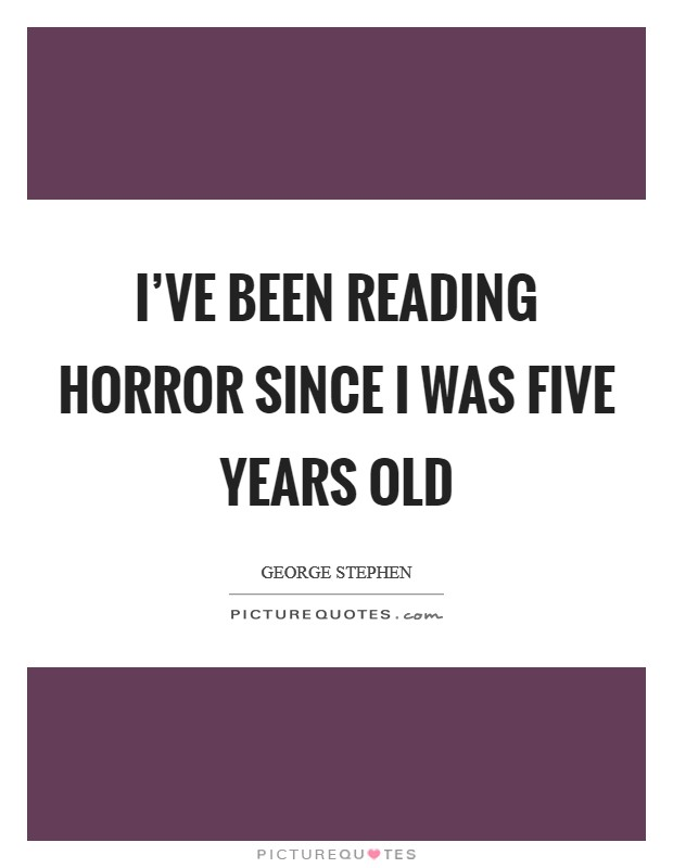 I've been reading horror since I was five years old Picture Quote #1