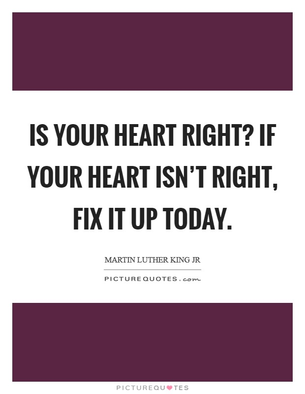 Is your heart right? If your heart isn't right, fix it up today Picture Quote #1