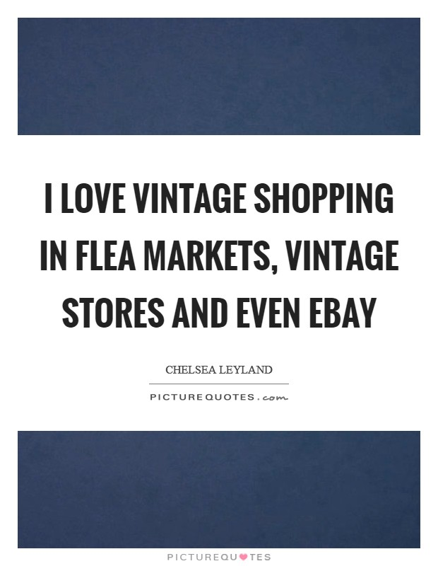 I love vintage shopping in flea markets, vintage stores and even Ebay Picture Quote #1