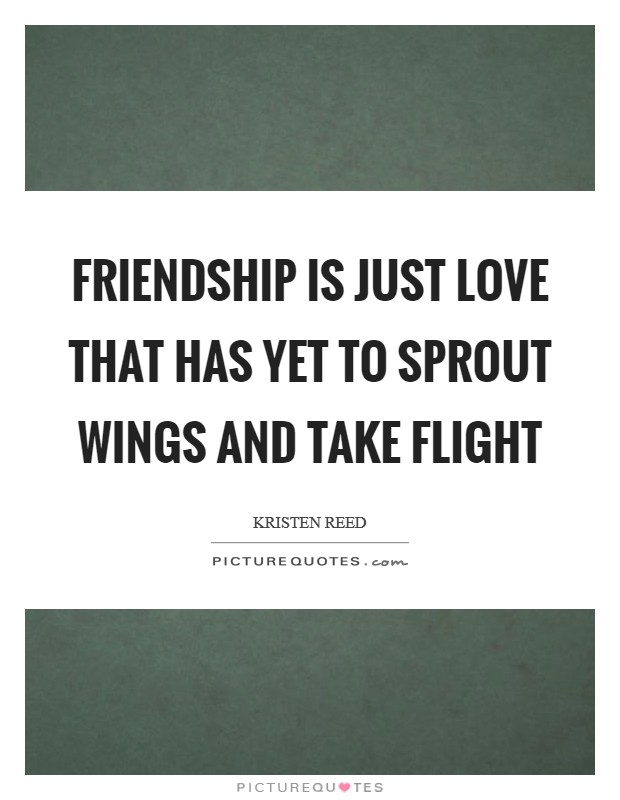 Friendship is just love that has yet to sprout wings and take flight Picture Quote #1