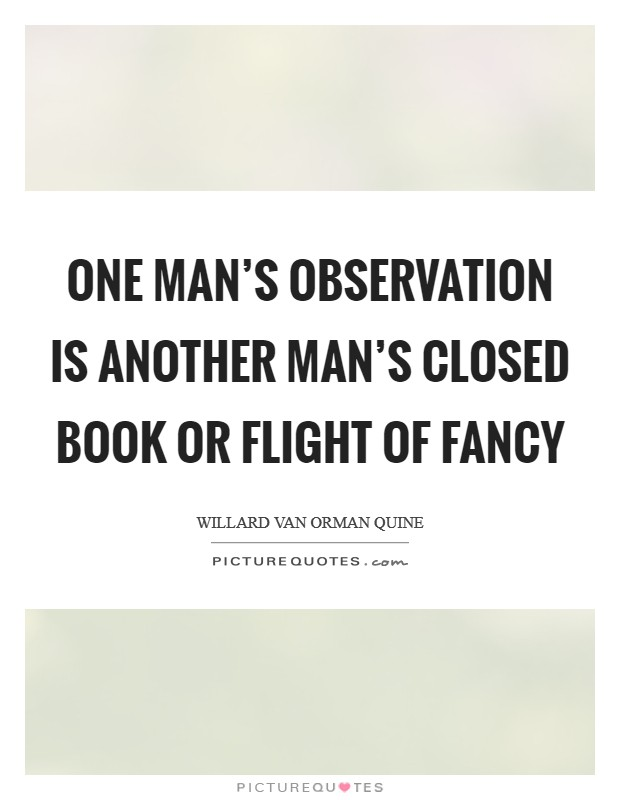 One man's observation is another man's closed book or flight of fancy Picture Quote #1