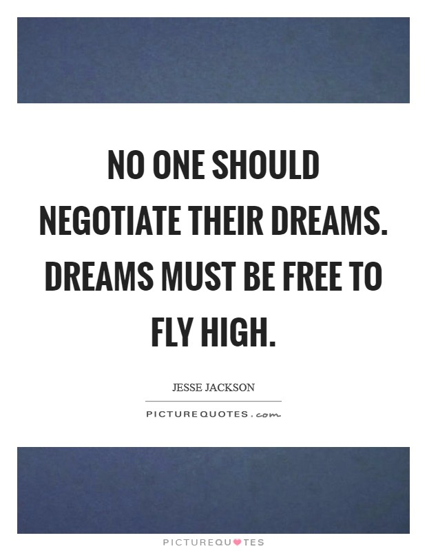 No one should negotiate their dreams. Dreams must be free to fly high Picture Quote #1