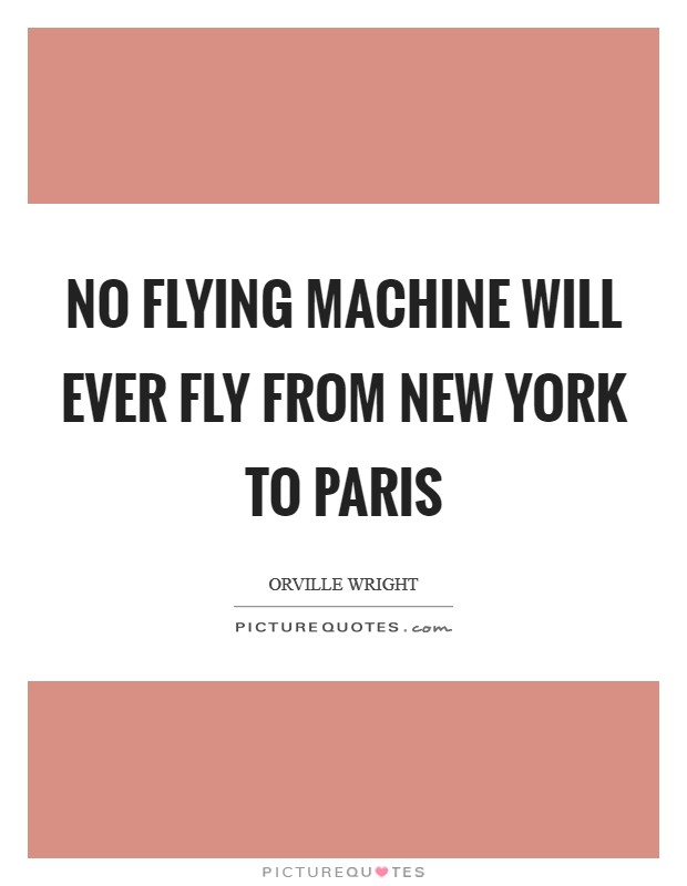 No flying machine will ever fly from new york to paris for New york to paris flight
