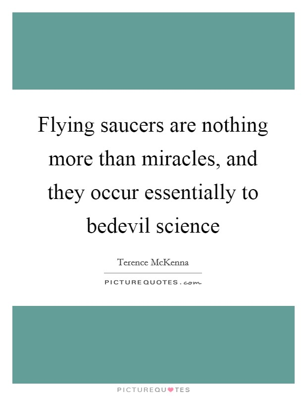 Flying saucers are nothing more than miracles, and they occur essentially to bedevil science Picture Quote #1