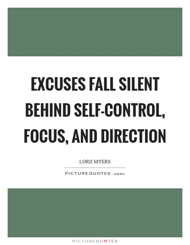 Excuses fall silent behind self-control, focus, and direction Picture Quote #1