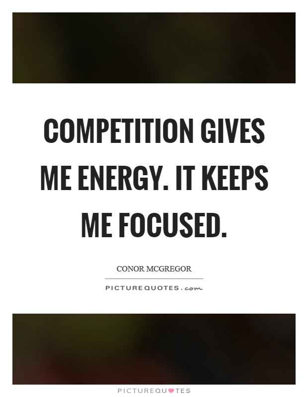 Competition gives me energy. It keeps me focused Picture Quote #1
